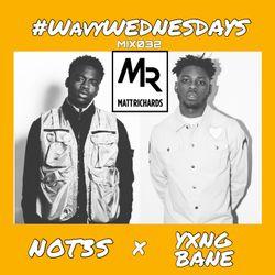 #WavyWednesdays MIX032:  NOT3S x YXNG BANE | @DJMATTRICHARDS
