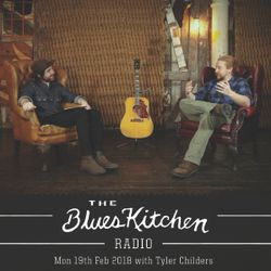 THE BLUES KITCHEN RADIO: 19 FEBRUARY 2018 with TYLER CHILDERS