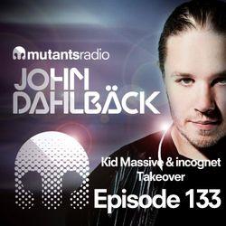 Mutants Radio With John Dahlback - Show 133 - Kid Massive & Incognet Takeover