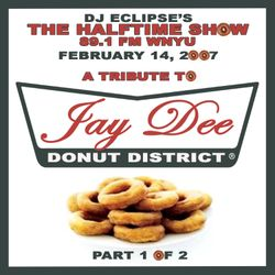 """The Halftime Show w/DJ Eclipse """"Donut District Vol. 1 - Jay Dee Tribute"""" February 14, 2007"""