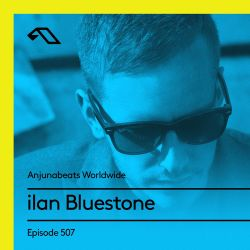 Anjunabeats Worldwide 507 with ilan Bluestone