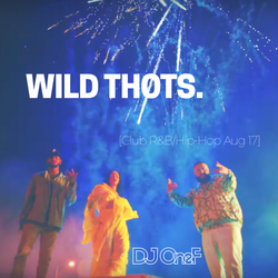 @DJOneF Wild Thots [Club R&B/HipHop Aug '17]