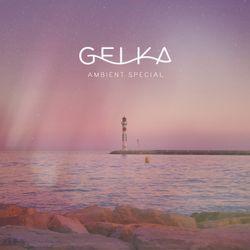 Gelka - Ambient Special