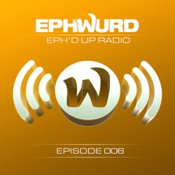 Ephwurd presents Eph'd Up Radio #006