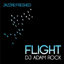 Flight - jazz re:freshed Mix by Dj Adam Rock