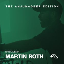 The Anjunadeep Edition 87 With Martin Roth