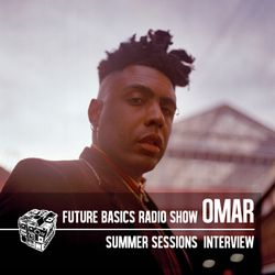 Omar Interview - Future Basics Radio Show Summer Sessions