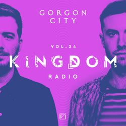 Gorgon City KINGDOM Radio 024