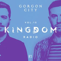 Gorgon City KINGDOM Radio 015