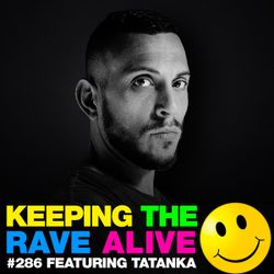 Keeping The Rave Alive Episode 286 featuring Tatanka