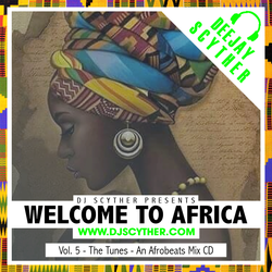 Welcome To Africa Vol5 - The Tunes By @DJScyther
