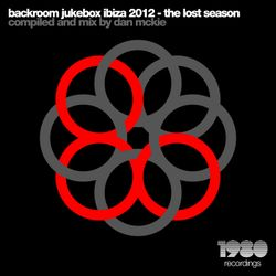 Backroom Jukebox Ibiza 2012 - The Lost Season (Mixed & Compiled by Dan McKie)