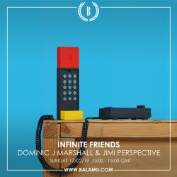 Infinite Friends w/Jimi Perspective and Dominic J Marshall 17-02-19