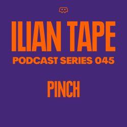 ILIAN TAPE PODCAST SERIES 045 - PINCH