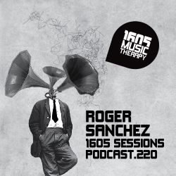 1605 Podcast 220 with Roger Sanchez