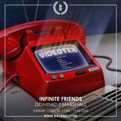 Inifinite Friends w/Dominic J Marshall 17/05/20