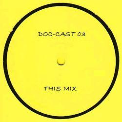 "Doc-Cast 03 ""THIS MIX"""