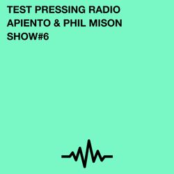 Test Pressing Radio / #6 / Apiento & Phil Mison