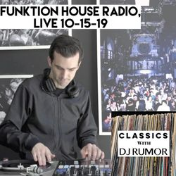 Classics With DJ Rumor: Funktion House Radio, Live 10-15-19