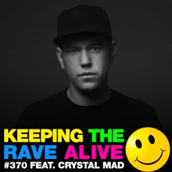 Keeping The Rave Alive Episode 370 feat. Crystal Mad