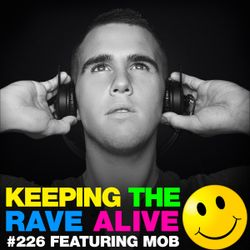 Keeping The Rave Alive Episode 226 featuring MOB