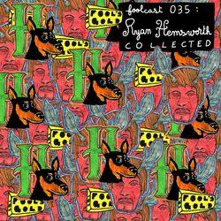 "FOOLCAST 035 - RYAN HEMSWORTH ""COLLECTED"""