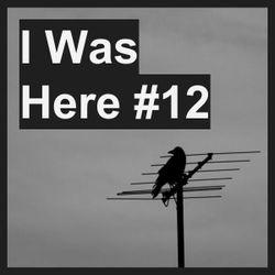 I Was Here #12