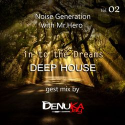 In To The Dream (Deep House) Noise Generation With Mr HeRo Gest Mix By Denuka