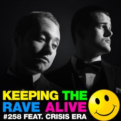 Keeping The Rave Alive Episode 258 featuring Crisis Era