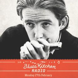 THE BLUES KITCHEN RADIO: 27 FEBRUARY 2017