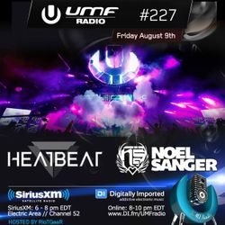 UMF Radio 227 - Heatbeat & Noel Sanger