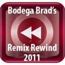 Bodega Brad Remix Rewind 2011