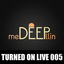 Turned On Live 005: MeDEEPllin