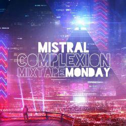 Complexion Mixtape-Monday - Mistral