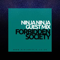 Forbidden Society (Forbidden Society Recordings) @ Ninja Ninja Guest Mix (25.04.2017)