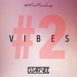 #MixMondays V I B E S #2 @DJARVEE