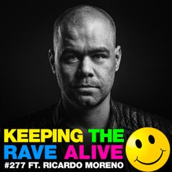 Keeping The Rave Alive Episode 277 featuring Ricardo Moreno