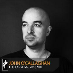 John O'Callaghan — EDC Las Vegas 2016 Mix