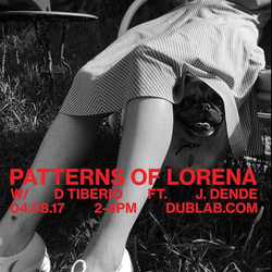 D Tiberio w/guest J. Dende – Patterns of Lorena (04.08.17)