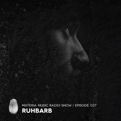 MATERIA Music Radio Show 027 with Ruhbarb