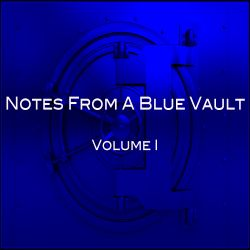 Notes From A Blue Vault: Vol. I