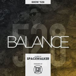 BALANCE - Show #528 (Hosted by Spacewalker)