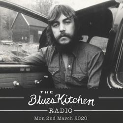 THE BLUES KITCHEN RADIO: 2nd March 2020