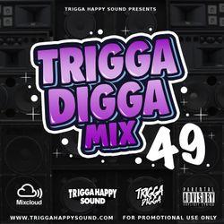 TRIGGA DIGGA MIX VOL. 49
