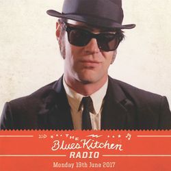 THE BLUES KITCHEN RADIO: 19 JUNE 2017