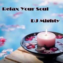 DJ Mighty - Relax Your Soul