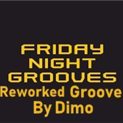 Friday Night Grooves (ReworkedGroove ) Session : May 2018