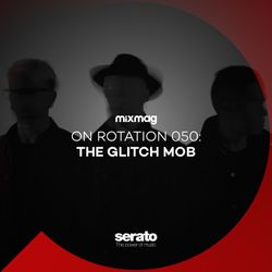 On Rotation 050: The Glitch Mob