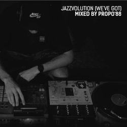 Propo'88 - Jazzvolution (We've Got)
