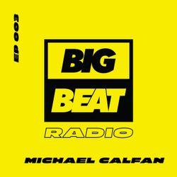 Big Beat Radio: Guest Mix #003 - Michael Calfan